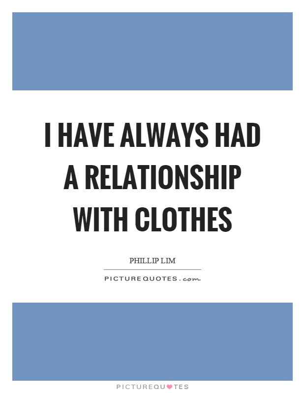 I have always had a relationship with clothes Picture Quote #1