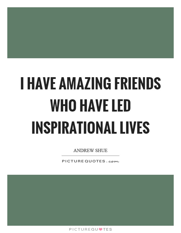 I have amazing friends who have led inspirational lives Picture Quote #1