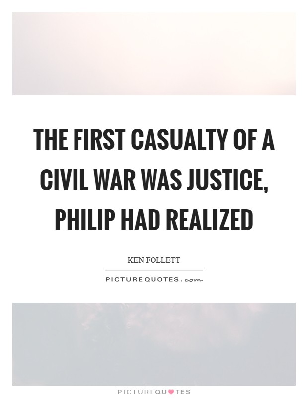 The first casualty of a civil war was justice, Philip had realized Picture Quote #1