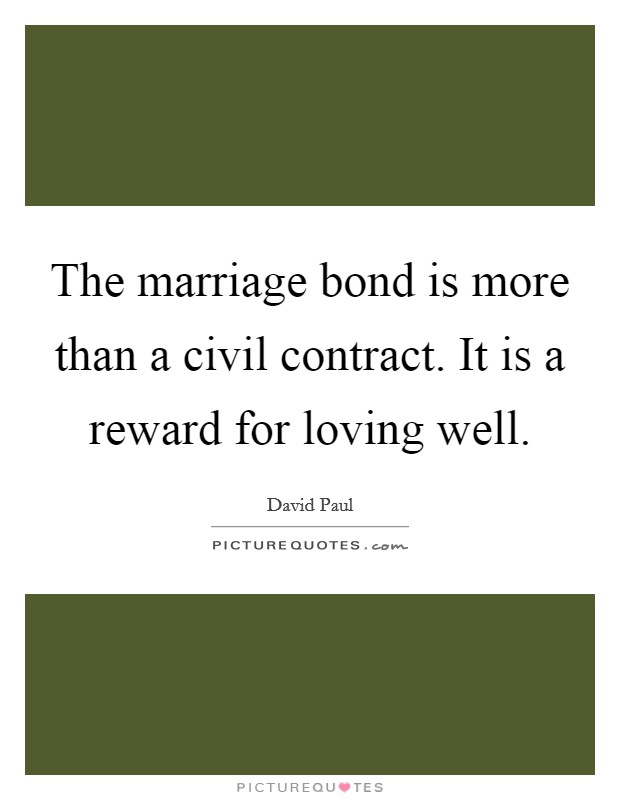 The marriage bond is more than a civil contract. It is a reward for loving well Picture Quote #1