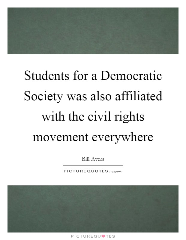 Students for a Democratic Society was also affiliated with the civil rights movement everywhere Picture Quote #1