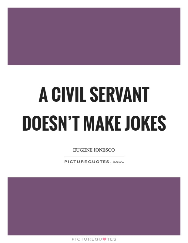 A civil servant doesn't make jokes Picture Quote #1