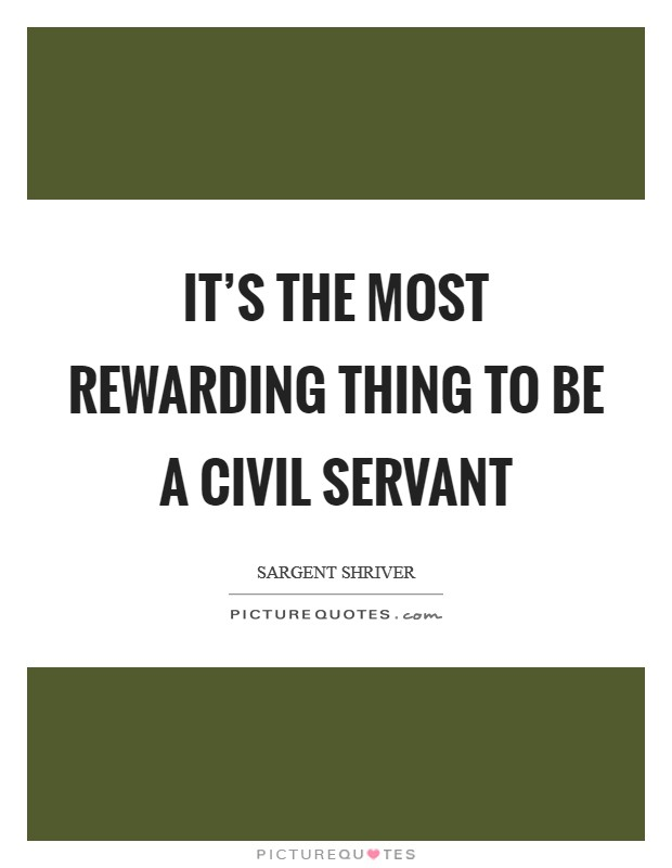 It's the most rewarding thing to be a civil servant Picture Quote #1
