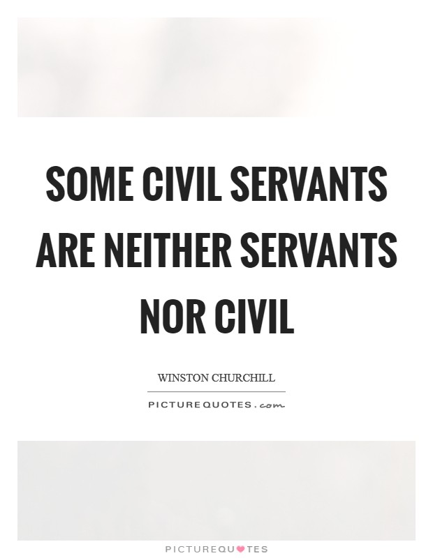 Some civil servants are neither servants nor civil Picture Quote #1