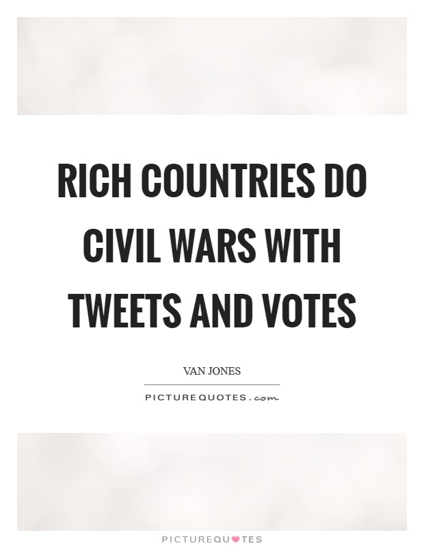 Rich countries do civil wars with tweets and votes Picture Quote #1