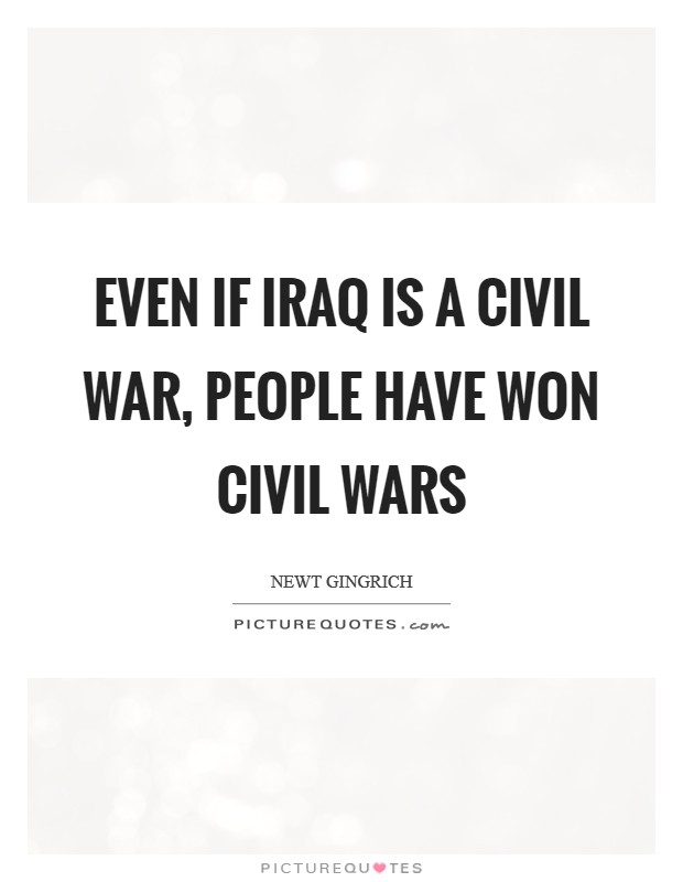Even if Iraq IS a civil war, people have won civil wars Picture Quote #1