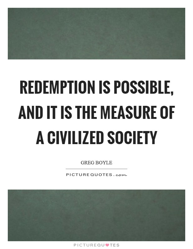 Redemption is possible, and it is the measure of a civilized society Picture Quote #1