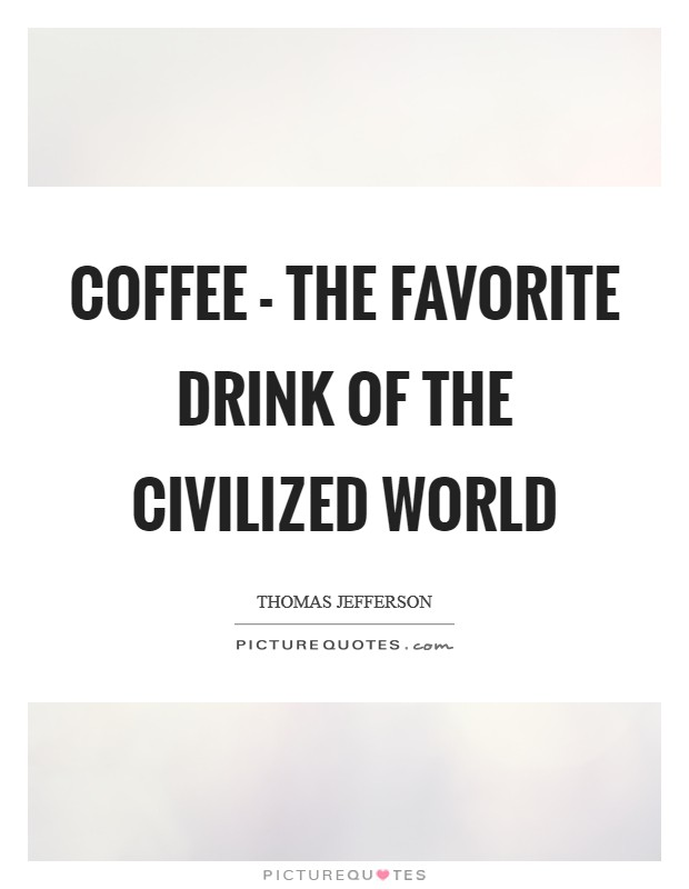 Coffee - the favorite drink of the civilized world Picture Quote #1
