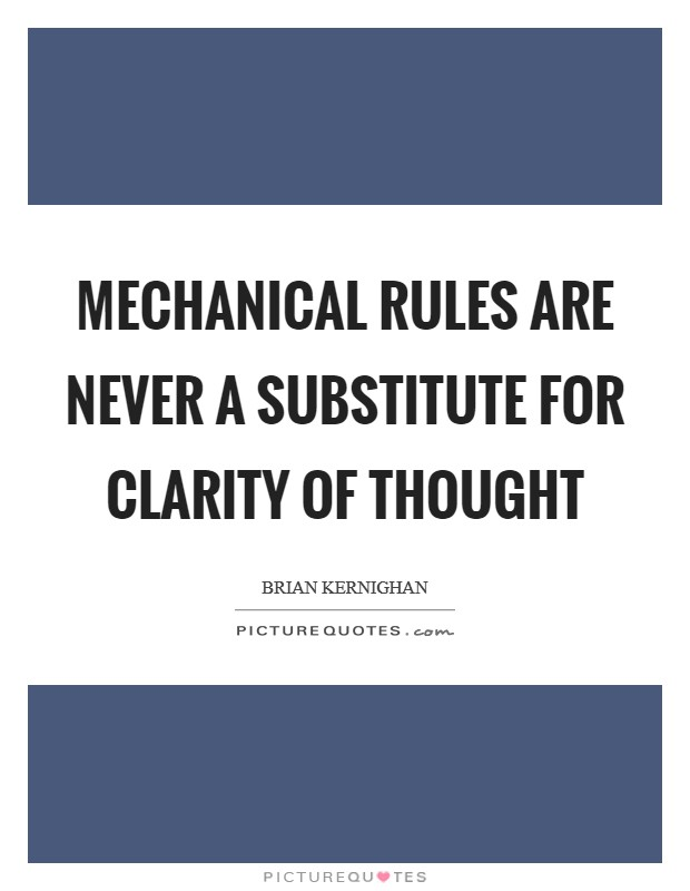 Mechanical rules are never a substitute for clarity of thought Picture Quote #1