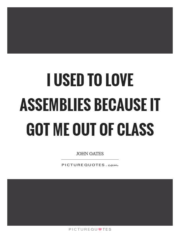 I used to love assemblies because it got me out of class Picture Quote #1
