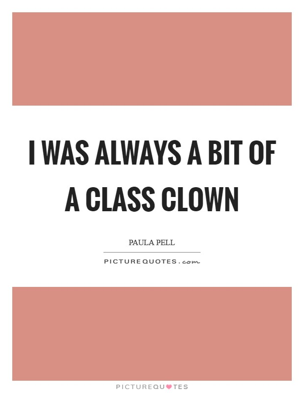 I was always a bit of a class clown Picture Quote #1