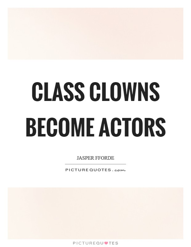 Class clowns become actors Picture Quote #1