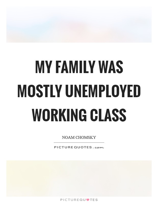 My family was mostly unemployed working class Picture Quote #1