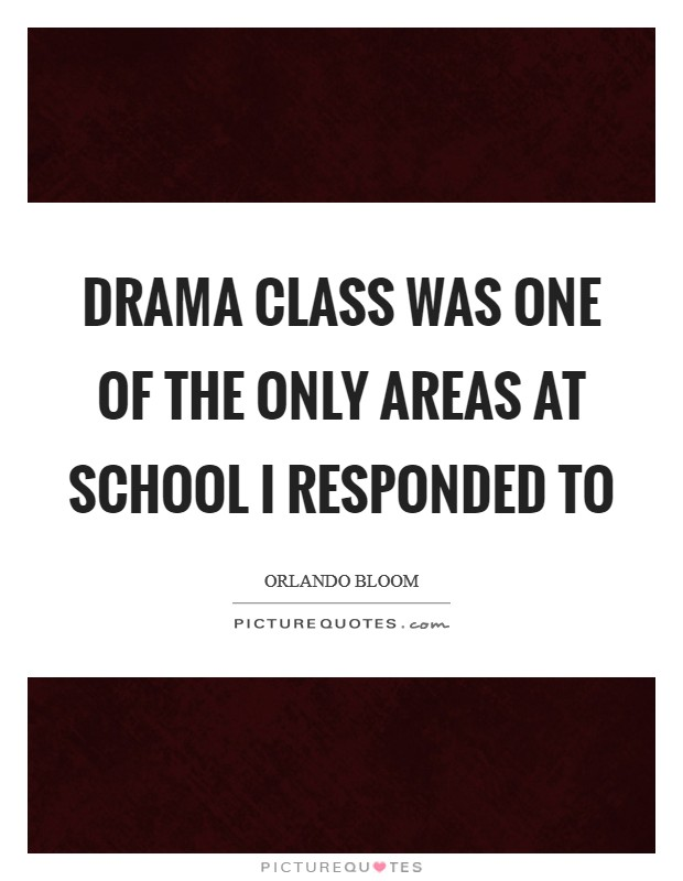 Drama class was one of the only areas at school I responded to Picture Quote #1