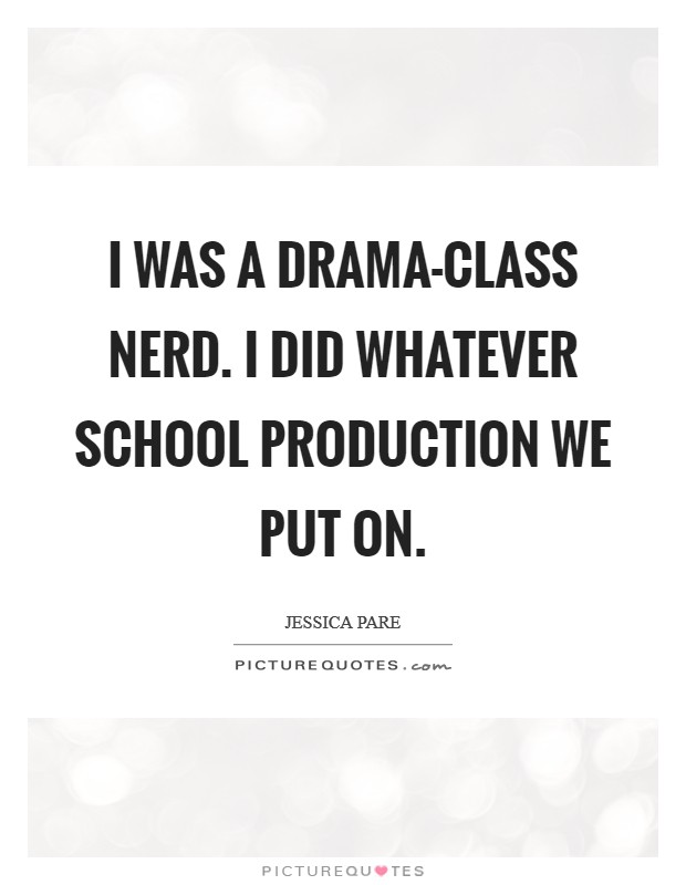 I was a drama-class nerd. I did whatever school production we put on Picture Quote #1