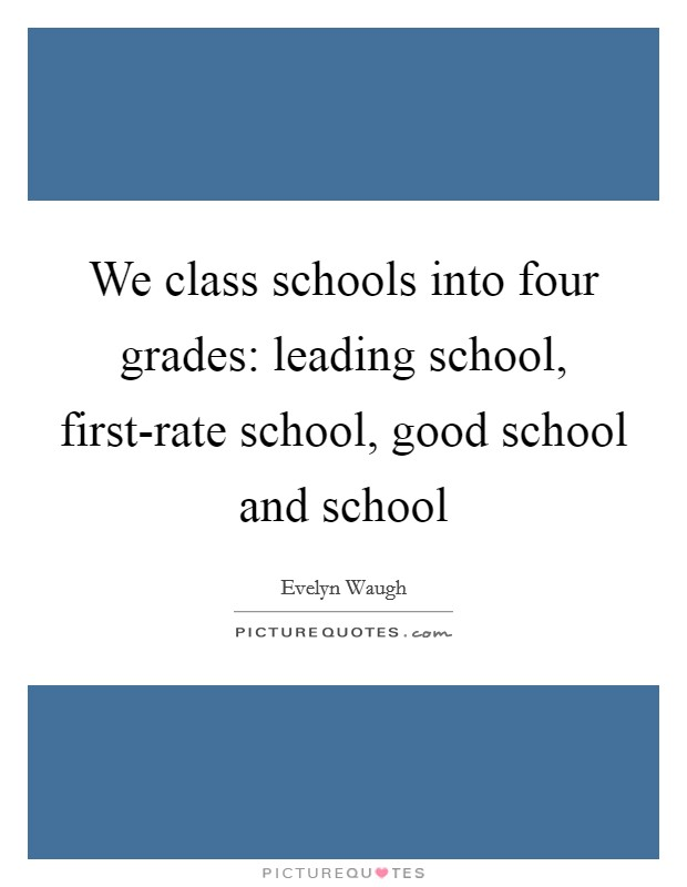 We class schools into four grades: leading school, first-rate school, good school and school Picture Quote #1