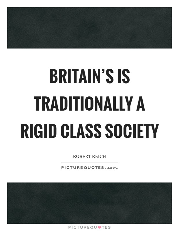 Britain's is traditionally a rigid class society Picture Quote #1