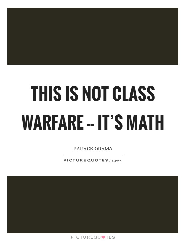 This is not class warfare -- it's math Picture Quote #1