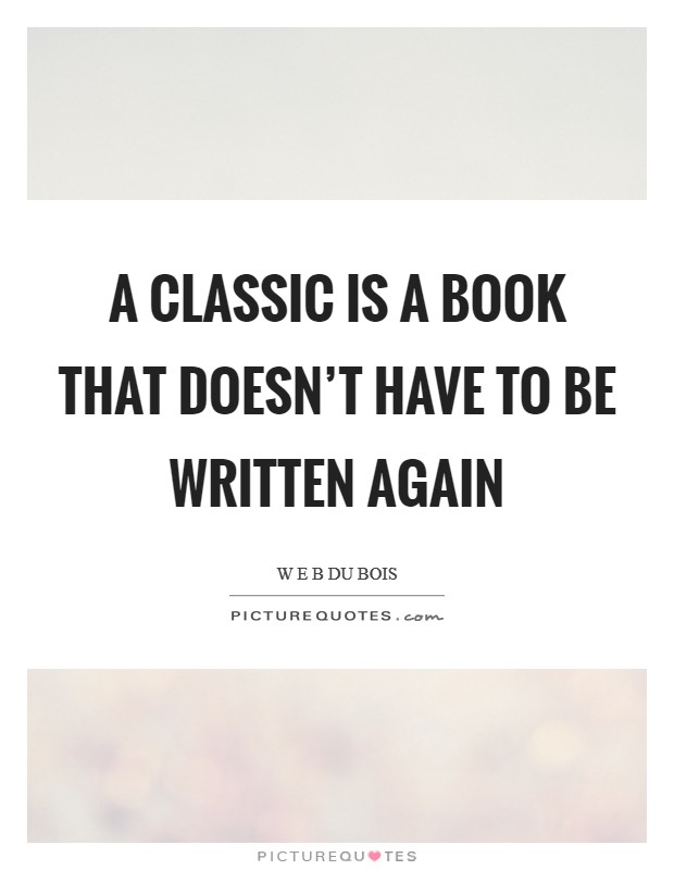 A classic is a book that doesn't have to be written again Picture Quote #1