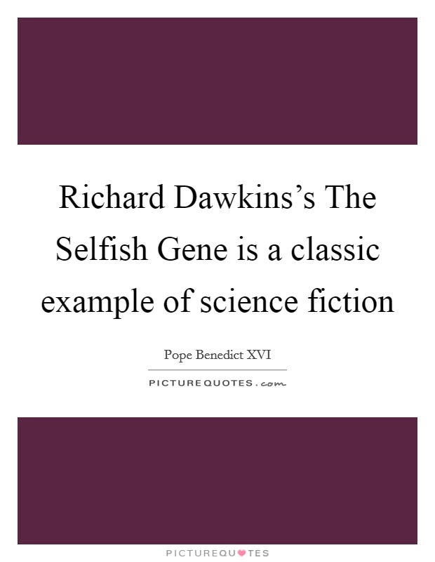 Richard Dawkins's The Selfish Gene is a classic example of science fiction Picture Quote #1