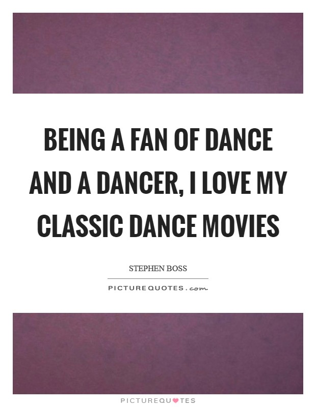Being a fan of dance and a dancer, I love my classic dance movies Picture Quote #1
