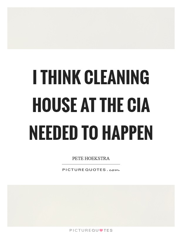 I think cleaning house at the CIA needed to happen Picture Quote #1