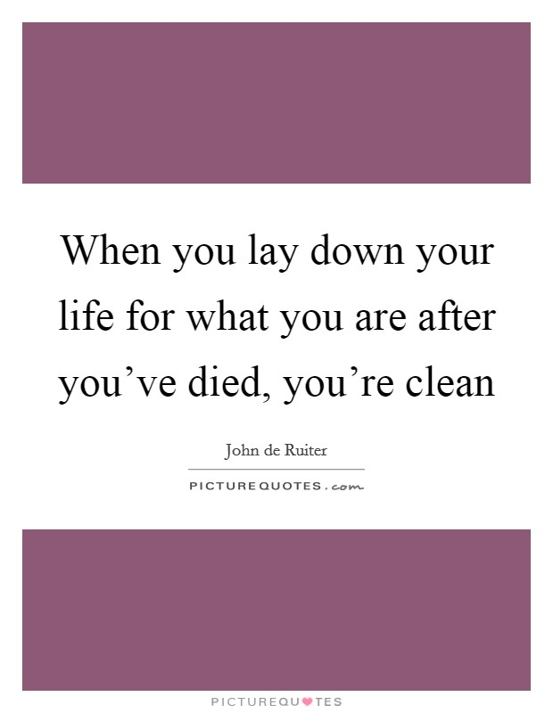 When you lay down your life for what you are after you've died, you're clean Picture Quote #1
