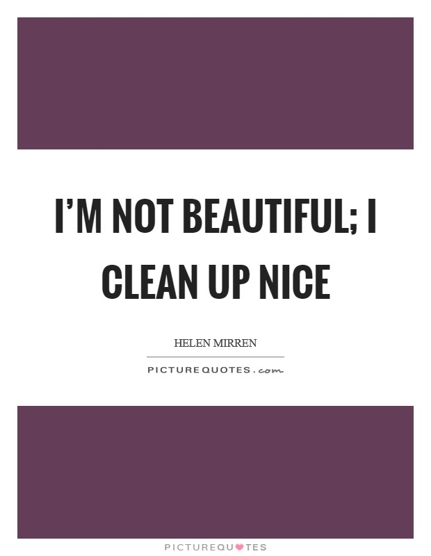 I'm not beautiful; I clean up nice Picture Quote #1