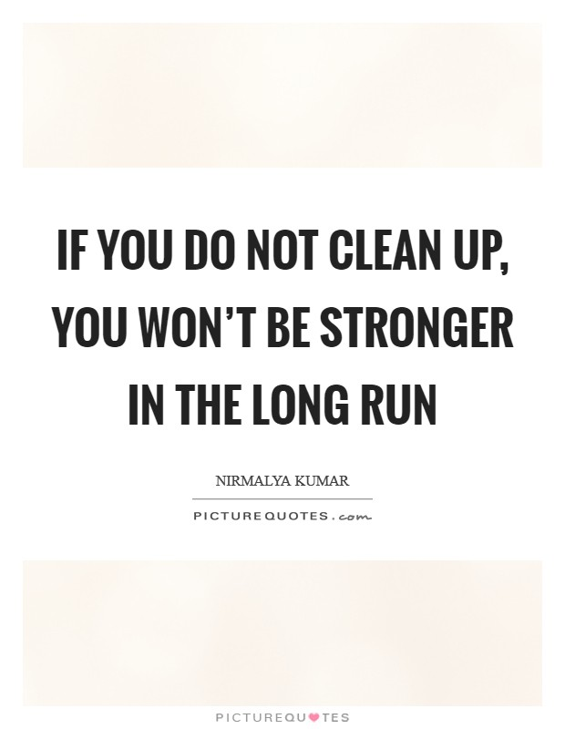If you do not clean up, you won't be stronger in the long run Picture Quote #1