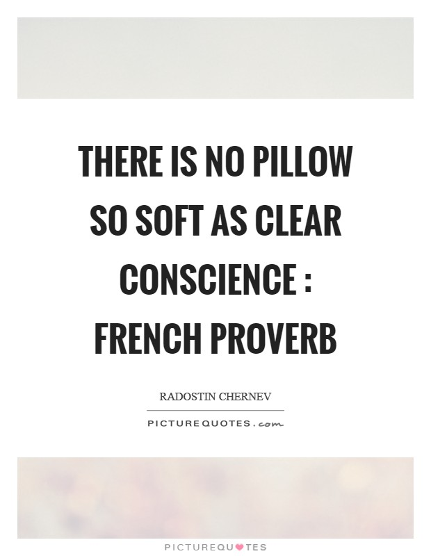 There is no pillow so soft as clear conscience : French proverb Picture Quote #1