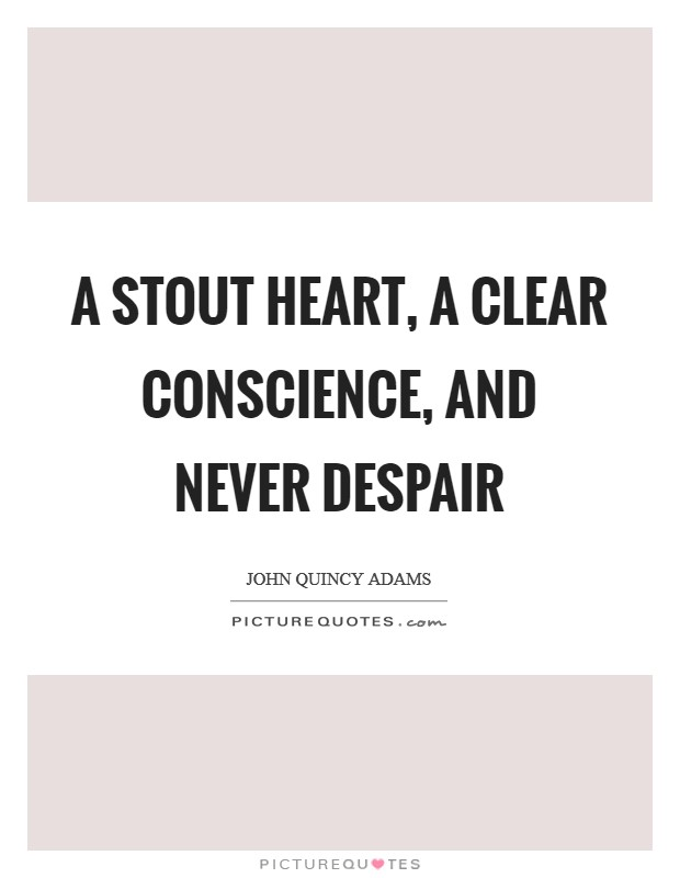 A stout heart, a clear conscience, and never despair Picture Quote #1