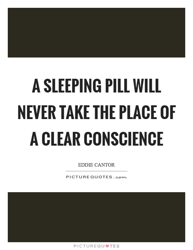 A sleeping pill will never take the place of a clear conscience Picture Quote #1