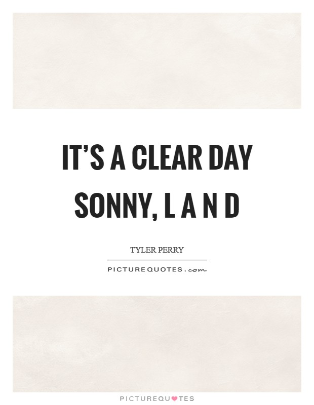 It's a clear day Sonny, L A N D Picture Quote #1