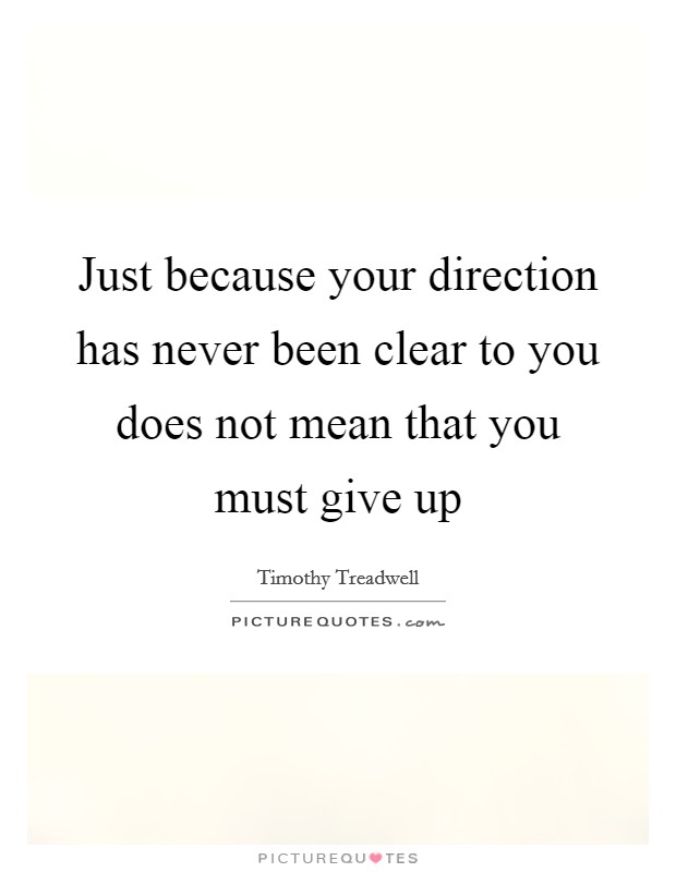 Just because your direction has never been clear to you does not mean that you must give up Picture Quote #1