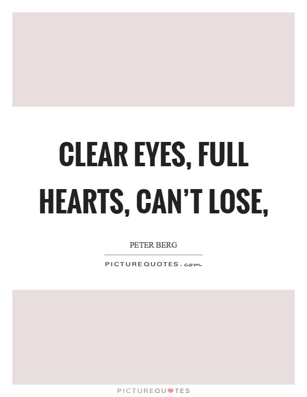 Clear eyes, full hearts, can't lose, Picture Quote #1