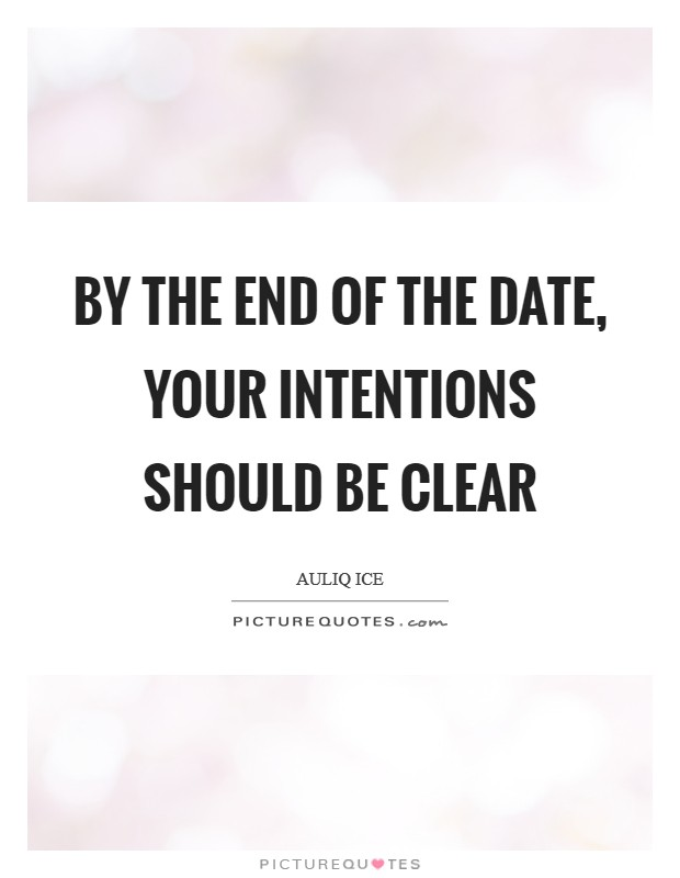By the end of the date, your intentions should be clear Picture Quote #1