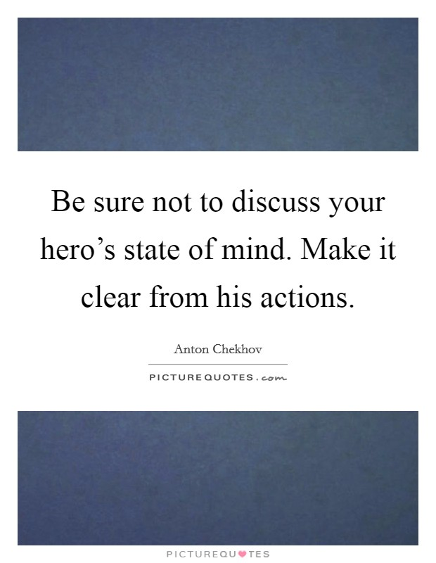 Be sure not to discuss your hero's state of mind. Make it clear from his actions Picture Quote #1