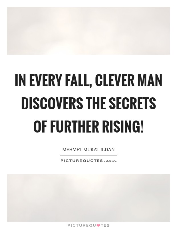 In every fall, clever man discovers the secrets of further rising! Picture Quote #1