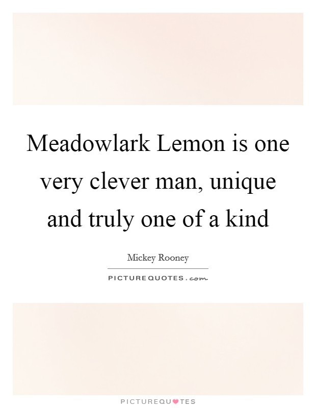 Meadowlark Lemon is one very clever man, unique and truly one of a kind Picture Quote #1