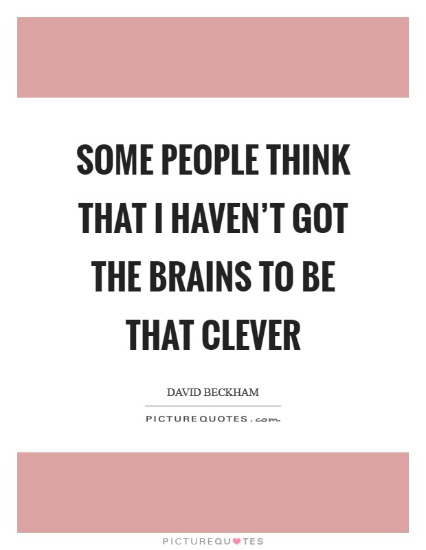 Some people think that I haven't got the brains to be that clever Picture Quote #1