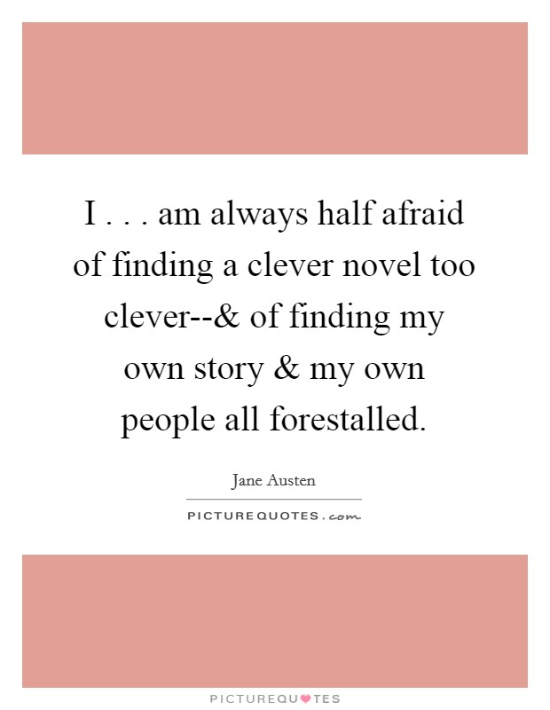 I . . . am always half afraid of finding a clever novel too clever-- Picture Quote #1
