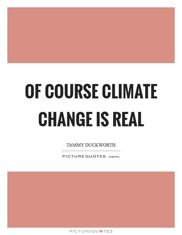 Of course climate change is real Picture Quote #1