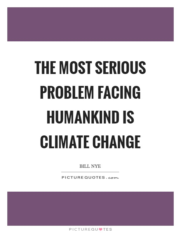 The most serious problem facing humankind is climate change Picture Quote #1