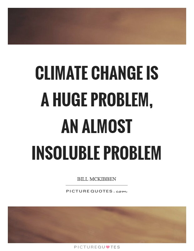 Climate change is a huge problem, an almost insoluble problem Picture Quote #1