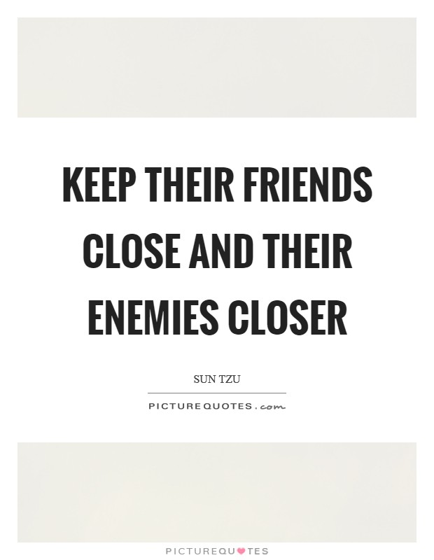 Keep their friends close and their enemies closer Picture Quote #1