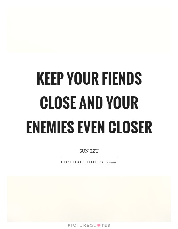 Keep your fiends close and your enemies even closer Picture Quote #1