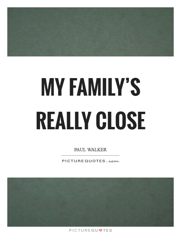 My family's really close Picture Quote #1