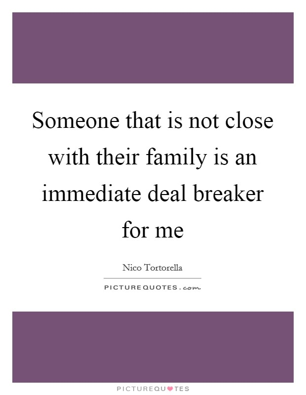 Someone that is not close with their family is an immediate deal breaker for me Picture Quote #1