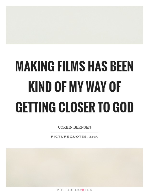 Making films has been kind of my way of getting closer to God Picture Quote #1
