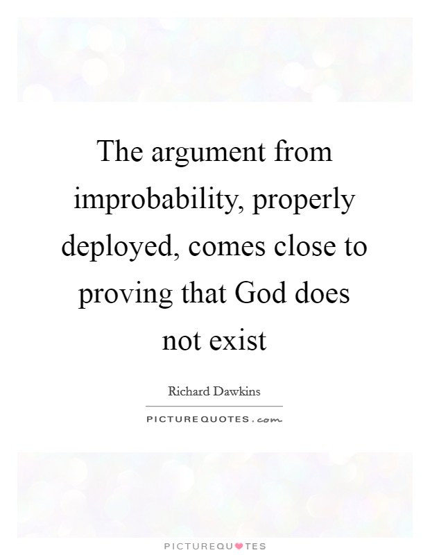 The argument from improbability, properly deployed, comes close to proving that God does not exist Picture Quote #1